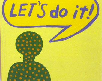 I Have 32 Things To Say (Let's Do It!) / original painting / a painting of action / 4932