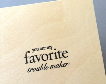 You Are My Favorite Trouble Maker, single letterpress card