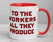 Color Inside Mug | To the Workers All They Produce, Red Inside & Handle | Retro Socialist, Pro-Labor Anti-Capitalist Communist Communism