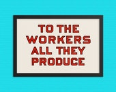 Workers Poster: To the Workers All They Produce, Retro Socialist Wall Art, Leftist, Labor, Anti-Capitalist, Communist, Communism Gift