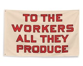 Workers Flag: To the Workers All They Produce, 3x5 Foot Retro Socialist, Leftist, Anti-Capitalist, Communist, Communism