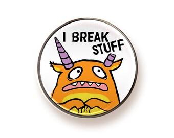 I Break Stuff - round magnet