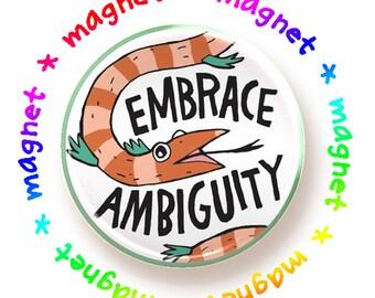 Embrace Ambiguity - round magnet