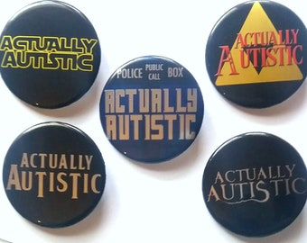 """Fandom """"Actually Autistic"""" Buttons - 1.75in - Autism Neurodiversity Geeky Nerdy Pride"""