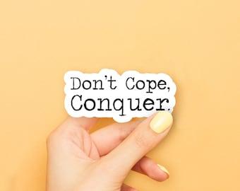 Don't Cope, Conquer Sticker