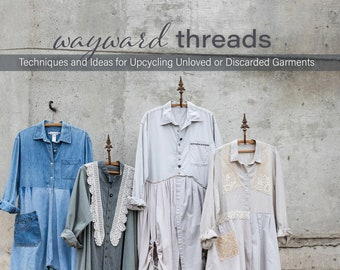 """Book """"wayward threads: Techniques and Ideas for Upcycling Unloved or Discarded Garments"""" by Lorri Scott"""