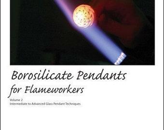Lampworking Tutorial - Borosilicate Pendants for Flameworkers book, Volume 2 - Digital