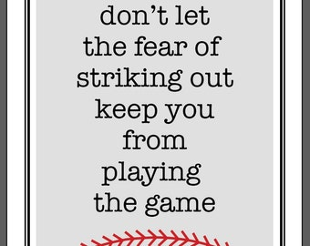 Don't Let the Fear of Striking Out Keep you From Playing the Game Print