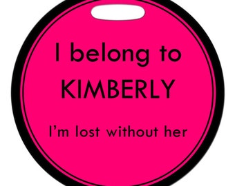 Luggage Tag - I Belong To ... I'm Lost Without  Her - Round Plastic Bag ID Tag