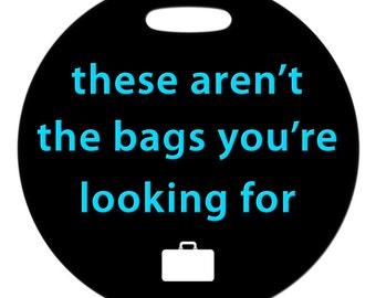 Luggage Tag - These Aren't the Bags You're Looking For - Round Plastic Bag Tag