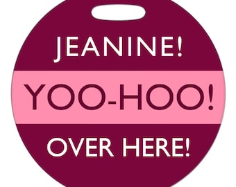 Luggage Tag - Yoo-Hoo Over Here - 2.5 inch or 4 Inch Round Plastic Bag Tag