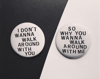 I Don't Wanna Walk Around With You Pin Set