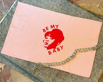 Be My Baby Pillowcase
