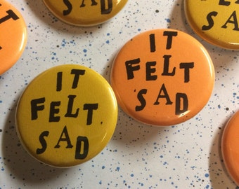 X pinback button It Felt Sad