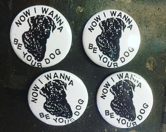 I Wanna Be Your Dog Pin