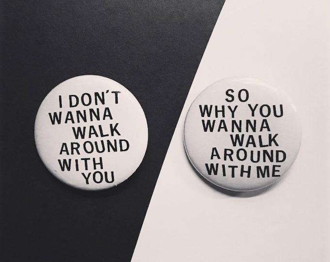 I Don't Wanna Walk Around With You Pin Set