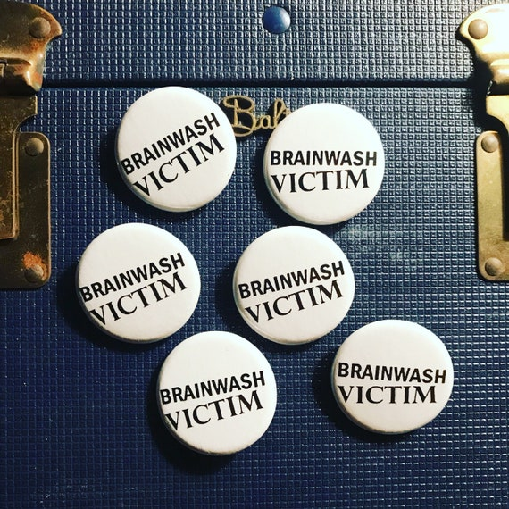 Brainwash Victim Pin