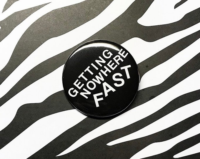 Getting Nowhere Fast Pin