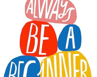 Always Be a Beginner Art Print - Lisa Congdon