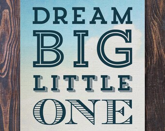 Dream Big Little One Art Print - Ships Free in US, Multiple sizes. new baby gift, nursery decor, baby shower art, mothers day,