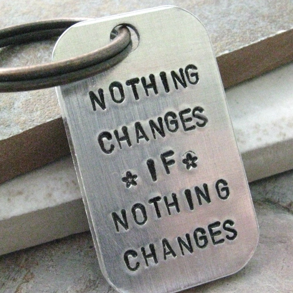 Nothing Changes If Nothing Changes Custom Quote Keychain
