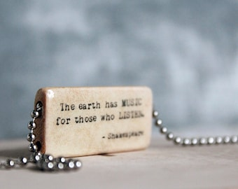 Shakespeare Quote - The earth has music for those who listen - Whimsical Personalized Quote - Bamboo Tile Necklace