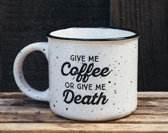 Give Me Coffee or Give Me Death Campfire Mug