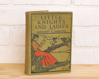 Vintage Antique Book - Little Knights and Ladies by Margaret E. Sangster - 1895