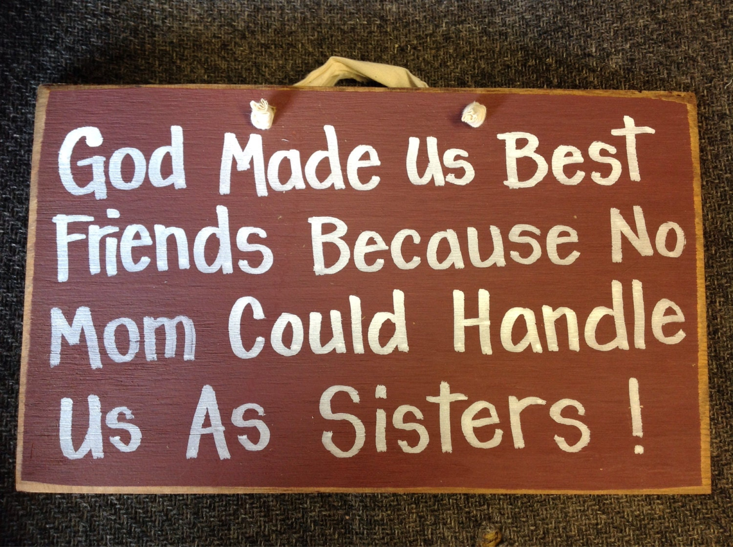 God Made Us Best Friends No Mom Handle Us Sisters Sign Gift Etsy