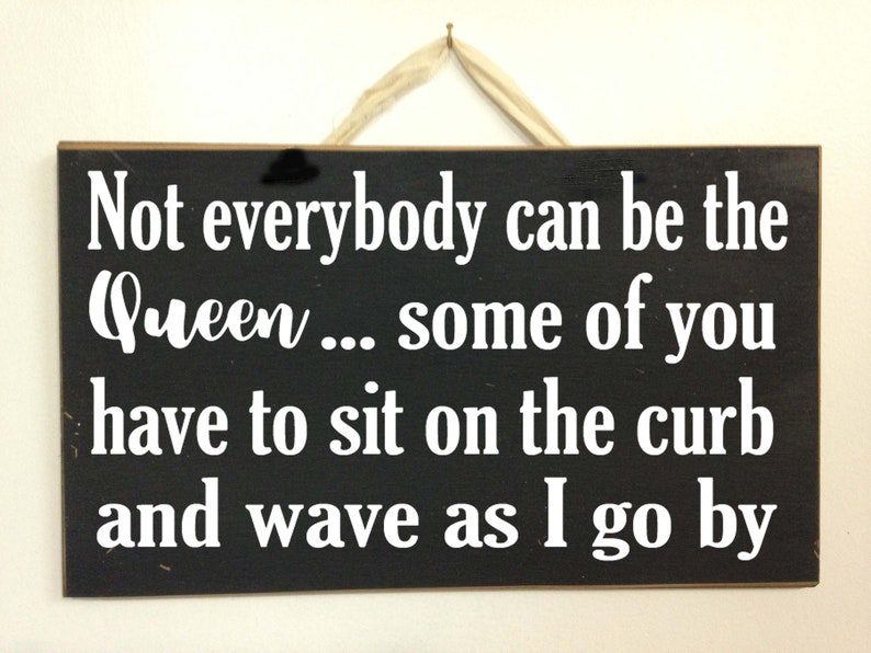 33b7cd45 Not Everybody can be Queen Some have to sit on the curb wave | Etsy