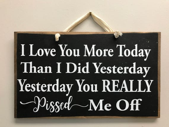 I Love You More Today Than Yesterday You Really Pissed Me Off Etsy