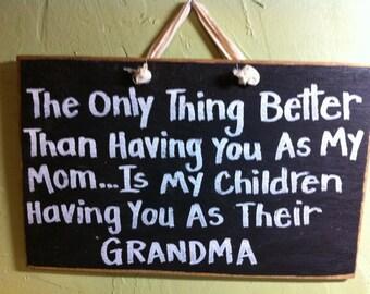 Only thing Better having you mom is children having you as grandma sign wood Custom Nana Granny Mimi gift Mother