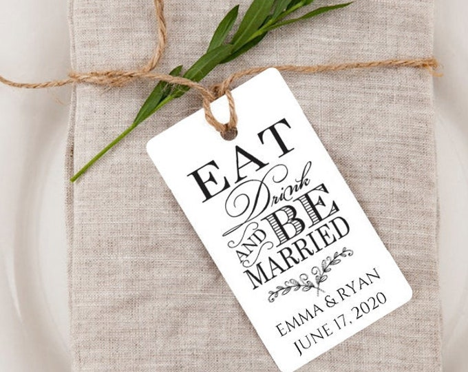 Eat Drink and Be Married, Wedding Gift Tags, Wedding Rehearsal Dinner, Custom Favor Tags, Gift Tag Wedding Favor - Set of 20