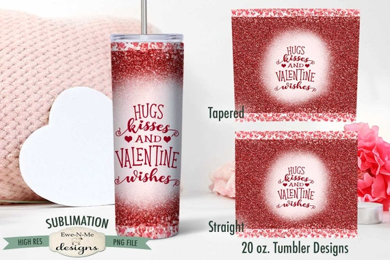 Valentine Sublimation Tumbler Design - Hugs Kisses Valentine Wishes  - Sublimation 20 oz. Tumbler Straight Tapered