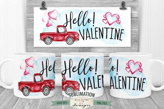 Hello Valentine Truck Sublimation Mug Design - Red Truck with Balloons - Printable 11 oz. and 15 oz. Mug Sublimation Wrap PNG