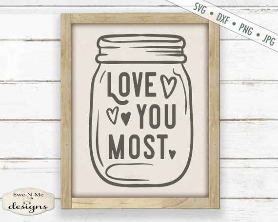 Love You Most SVG - valentine svg - Wedding svg - Mason jar svg