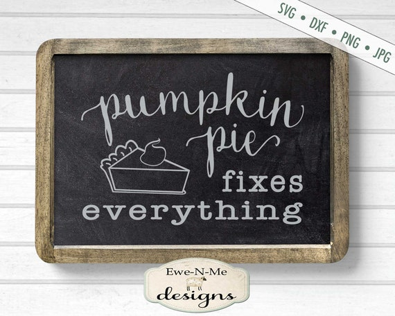 Pumpkin Pie SVG  - pie fixes everything - Fall svg - pie svg - Autumn SVG - Kitchen svg - Commercial Use svg, dxf, png and jpg files