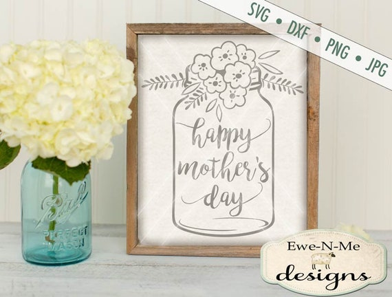 Mothers Day SVG - Happy Mothers Day svg - Mason Jar svg - Commercial Use svg, dxf, png, jpg