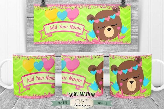 Hearts & Flowers Bear Sublimation Mug Design - Add Your Own Name Design - Printable 11 oz. and 15 oz. Mug Sublimation Wrap PNG
