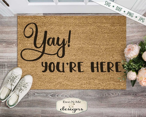 Yay You're Here - Doormat SVG