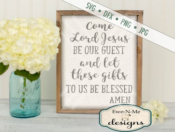 Table Prayer SVG - Come Lord Jesus Be Our Guest SVG - Christian svg - prayer svg - Digital svg, dxf, png and jpg files available - trust SVG