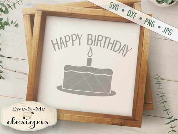 Birthday SVG - Happy Birthday svg - Birthday Cake svg  - Cake Candle SVG  - Commercial Use svg, dxf, png, jpg files