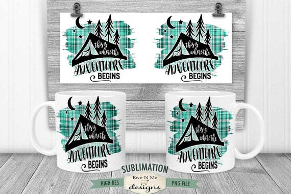Adventure Begins Sublimation Mug Design - Camping Mug Wrap - Printable 11 oz. and 15 oz. Mug Sublimation Wrap PNG
