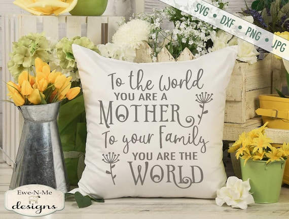 To the World You're a Mother SVG - Mothers Day SVG