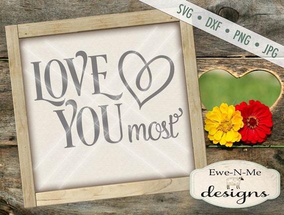 Love You Most SVG - valentine svg - Wedding svg - Heart SVG
