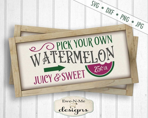 Watermelon SVG - Pick Your Own Watermelon SVG  - Summer SVG - Farm svg - produce svg - Juicy Sweet Watermelon -  Commercial Use svg, dxf