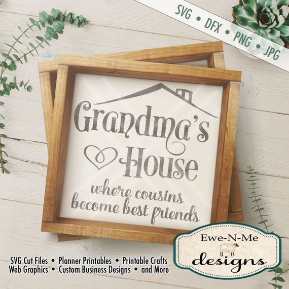 Grandma SVG - grandmas house svg - cousin svg - svg quotes - svg quote file - best friend svg - Commercial Use svg, dxf, png, jpg