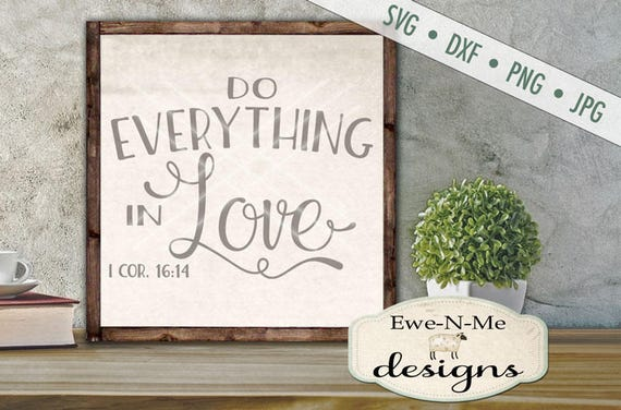 Do Everything In Love SVG Cutting File - 1 Corinthians 16:14 svg - Bible Verse - Commercial Use - svg, dxf, png,  jpg files