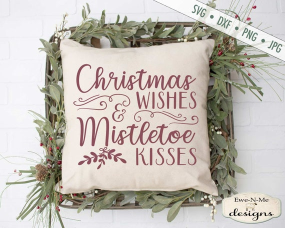 Christmas svg - Christmas Wishes SVG - Mistletoe SVG - Mistletoe Kisses svg - Commercial Use svg, dxf, png and jpg files