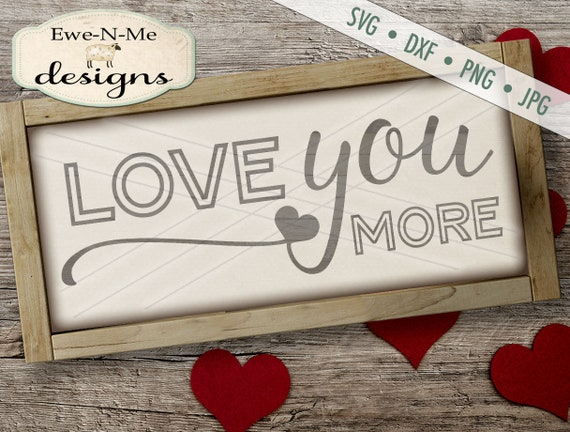 Valentine svg - Love you more - Wedding svg - Heart svg - Valentines Day svg - Cricut Silhouette files - Commercial Use svg, dxf, png, jpg